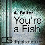 #TBT: A. Balter – You're a Fish (Original Mix) [Digital Structures]