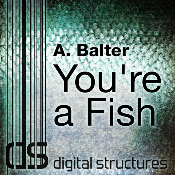 A. Balter - You're A Fish [Digital Structures] // DeeplyMoved