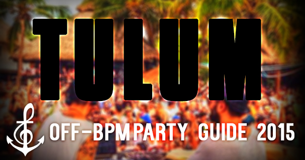 The BPM Festival 2015 Tulum, New Year's Eve NYE, and Off-BPM Party Guide Listing