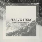 LYRICS // Feral & Stray – Carried Away (Powel's Tame & Found Remix)