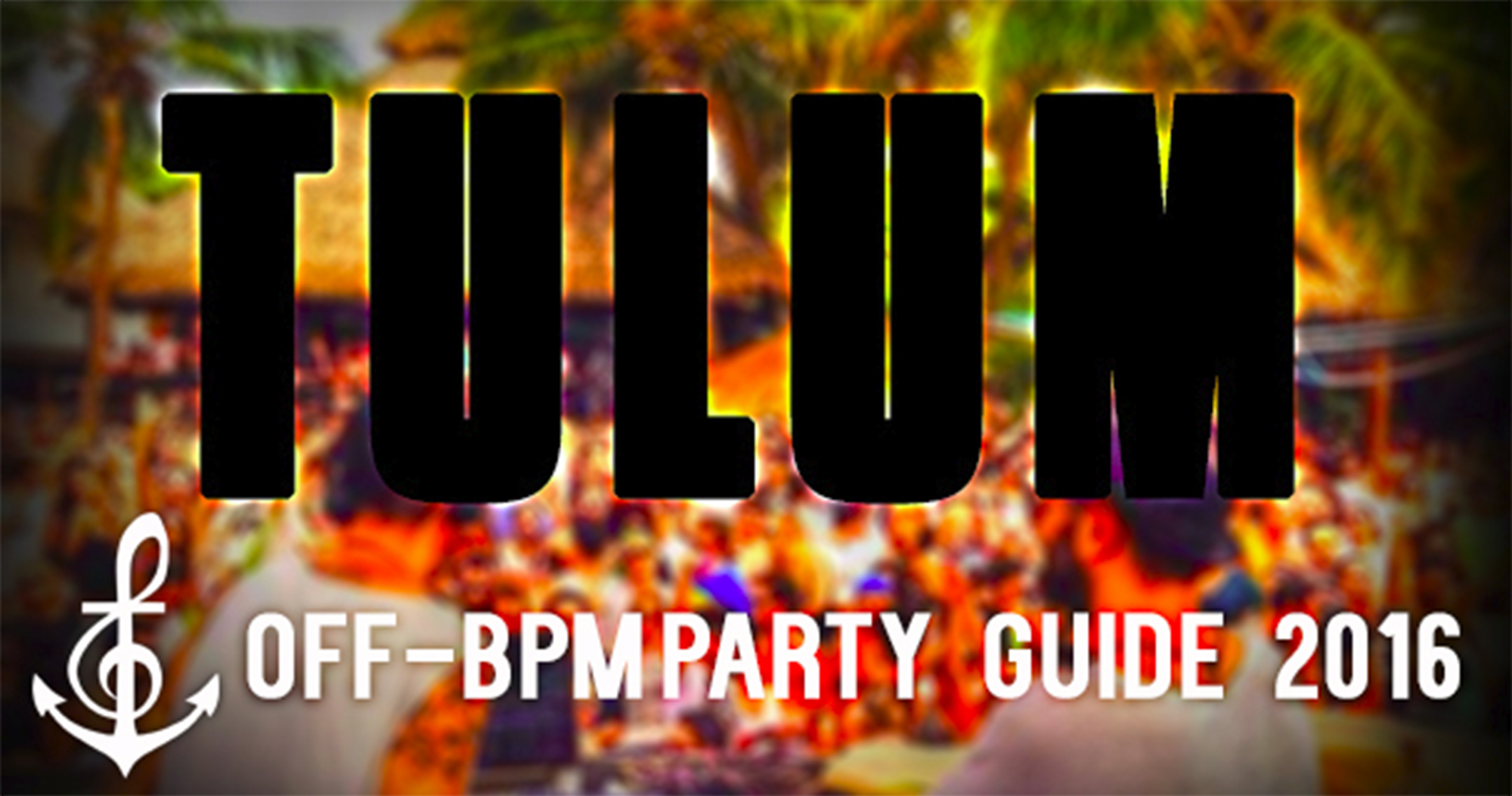 BPM 2016 Tulum Parties, Afterparties, Off-BPM, Beach Party, Festivals Guide by DeeplyMoved